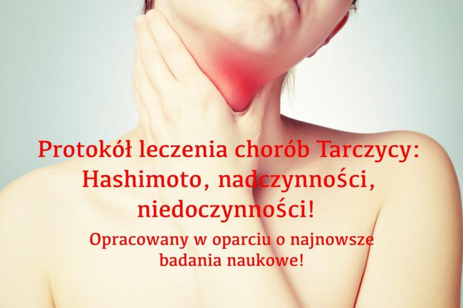 Protokół leczenia chorób Tarczycy: Hashimoto, nadczynności, niedoczynności! Opracowany w oparciu o najnowsze badania naukowe!